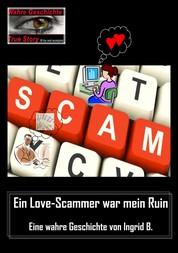 Ein Love-Scammer war mein Ruin - Eine wahre Geschichte von Ingrid B.