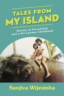 Sanjiva Wijesinha: Tales from my Island
