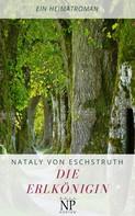 Nataly von Eschstruth: Die Erlkönigin