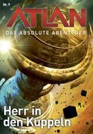 Perry Rhodan Redaktion: Atlan - Das absolute Abenteuer 9: Herr in den Kuppeln ★★★★