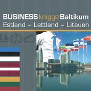 Business Knigge Baltikum: Estland - Lettland - Litauen - Express-Wissen