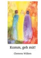 Clemens Wilken: Komm, geh mit!