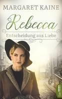 Margaret Kaine: Rebecca - Entscheidung aus Liebe