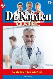 Dr. Norden Classic 79 – Arztroman - Schließlich bin ich Arzt!