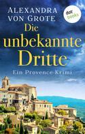 Alexandra von Grote: Die unbekannte Dritte: Ein Provence-Krimi - Band 1 ★★★★