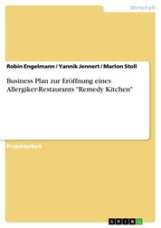 "Business Plan zur Eröffnung eines Allergiker-Restaurants ""Remedy Kitchen"""