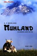 A. F. Morland: Muhland: Heimat-Krimi