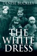 Denise Buckley: The White Dress