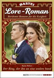 Lore-Roman 41 - Liebesroman - Der Ring, der ihn an eine andere band