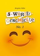 Brigitte Möhr: 5-Wörter-Geschichte No. 1
