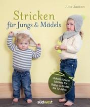 Stricken für Jungs & Mädels - Unkomplizierte Modelle für Babys & Kinder bis 12 Jahre