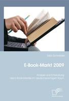 Sara Schneider: E-Book-Markt 2009: Analyse und Entwicklung des E-Book-Marktes im deutschprachigen Raum