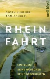 Rheinfahrt - Ein Fluss, seine Menschen, seine Geschichten