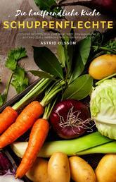 Die hautfreundliche Küche - Schuppenflechte - Leckere Rezepte für eine bewusste Ernährung als Beitrag zur Linderung von Psoriasis und Co.