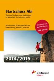 Startschuss Abi 2014/2015 - Tipps zu Studium und Ausbildung in Wirtschaft, Technik und Recht