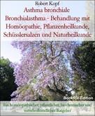 Robert Kopf: Asthma bronchiale Bronchialasthma - Behandlung mit Homöopathie, Pflanzenheilkunde, Schüsslersalzen und Naturheilkunde