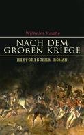 Wilhelm Raabe: Nach dem Großen Kriege: Historischer Roman