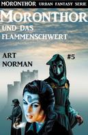 Art Norman: Moronthor und das Flammenschwert: Moronthor 5