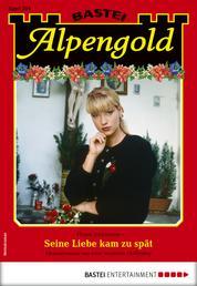 Alpengold 284 - Heimatroman - Seine Liebe kam zu spät