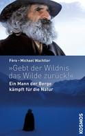 Michael Wachtler: Gebt der Wildnis das Wilde zurück! ★★★