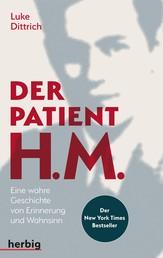 Der Patient H. M. - Eine wahre Geschichte von Erinnerung und Wahnsinn