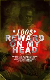 100$ REWARD ON MY HEAD – Powerful & Unflinching Memoirs Of Former Slaves: 28 Narratives in One Volume - With Hundreds of Documented Testimonies & True Life Stories: Memoirs of Frederick Douglass, Underground Railroad, 12 Years a Slave, Incidents in Life of a Slave Girl, Narrative of Sojourner Truth...