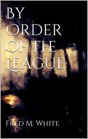 Fred M. White: By Order of the League