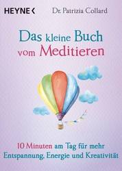 Das kleine Buch vom Meditieren - 10 Minuten am Tag für mehr Entspannung, Energie und Kreativität