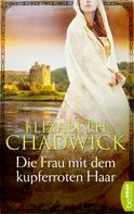 Elizabeth Chadwick: Die Frau mit dem kupferroten Haar ★★★★