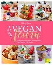Vegan feiern - Köstliches Fingerfood, bunte Buffets und kreative Partyideen