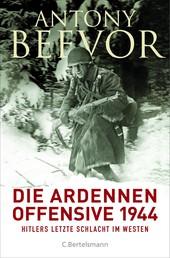 Die Ardennen-Offensive 1944 - Hitlers letzte Schlacht im Westen