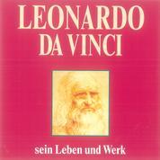 Leonardo da Vinci - Sein Leben und Werk