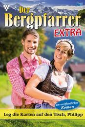 Der Bergpfarrer Extra 1 – Heimatroman - Leg die Karten auf den Tisch, Philipp