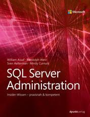 SQL Server Administration - Insider-Wissen – praxisnah & kompetent
