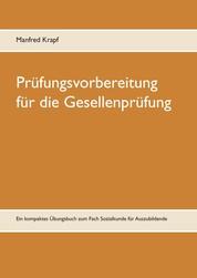 Prüfungsvorbereitung für die Gesellenprüfung - Ein kompaktes Übungsbuch zum Fach Sozialkunde für Auszubildende