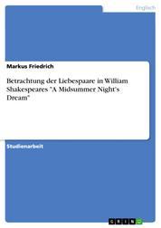 "Betrachtung der Liebespaare in William Shakespeares ""A Midsummer Night's Dream"""