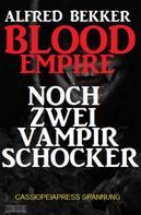 Alfred Bekker: Blood Empire: Noch zwei Vampir Schocker