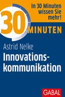 Astrid Nelke: 30 Minuten Innovationskommunikation