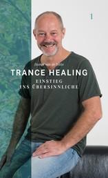 Trance Healing 1 - Einstieg ins Übersinnliche