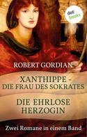 Robert Gordian: Xanthippe - Die Frau des Sokrates & Die ehrlose Herzogin ★★★
