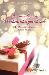 Das wundersame Weihnachtsgeschenk - 24 Hoffnungsgeschichten für den Advent