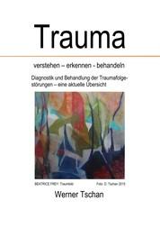 Trauma verstehen - erkennen - behandeln - Diagnostik und Behandlung der Traumafolgestörungen - eine aktuelle Übersicht