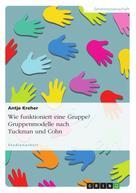 Antje Kreher: Wie funktioniert eine Gruppe? Gruppenmodelle nach Tuckman und Cohn