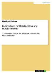 Fachrechnen für Hotelfachfrau und Hotelfachmann - 2. verbesserte Auflage mit Beispielen, Formeln und Rechenschemen