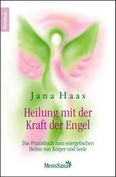 Heilung mit der Kraft der Engel - Das Praxisbuch zum energetischen Heilen von Körper und Seele