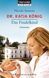 Dr. Katja König - Das Findelkind - Roman