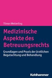 Medizinische Aspekte des Betreuungsrechts - Grundlagen und Praxis der ärztlichen Begutachtung und Behandlung