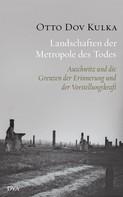 Otto Dov Kulka: Landschaften der Metropole des Todes ★★★★
