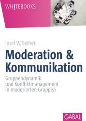 Moderation & Kommunikation - Gruppendynamik und Konfliktmanagement in moderierten Gruppen