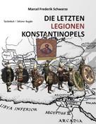 Marcel Frederik Schwarze: Die Letzten Legionen Konstantinopels